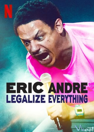 Eric Andre: Hợp Pháp Hóa Mọi Thứ (Eric Andre: Legalize Everything)